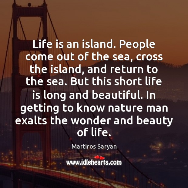 Life is an island. People come out of the sea, cross the Image