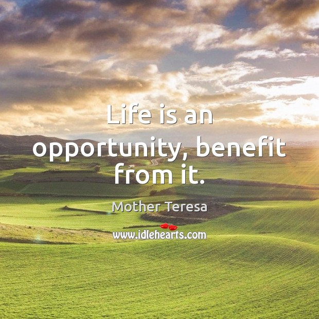 Image, Life is an opportunity, benefit from it.