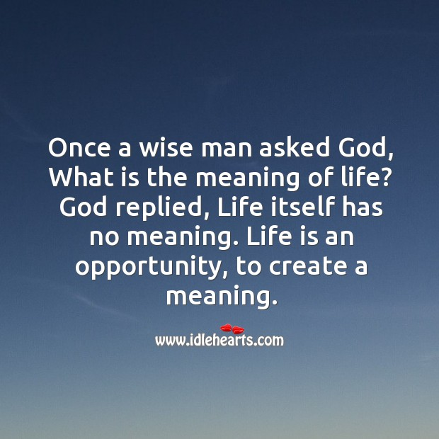 Life is an opportunity, to create a meaning. Opportunity Quotes Image