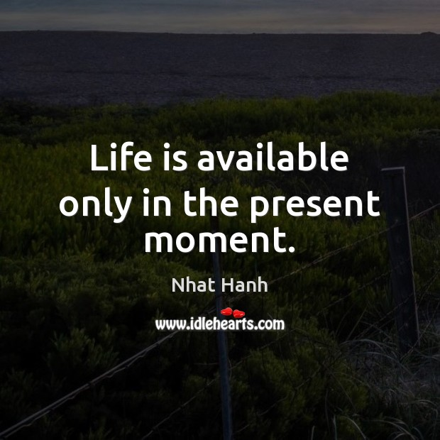 Image, Life is available only in the present moment.