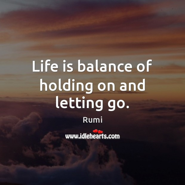 Image, Life is balance of holding on and letting go.