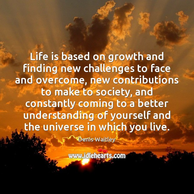 Life is based on growth and finding new challenges to face and Image