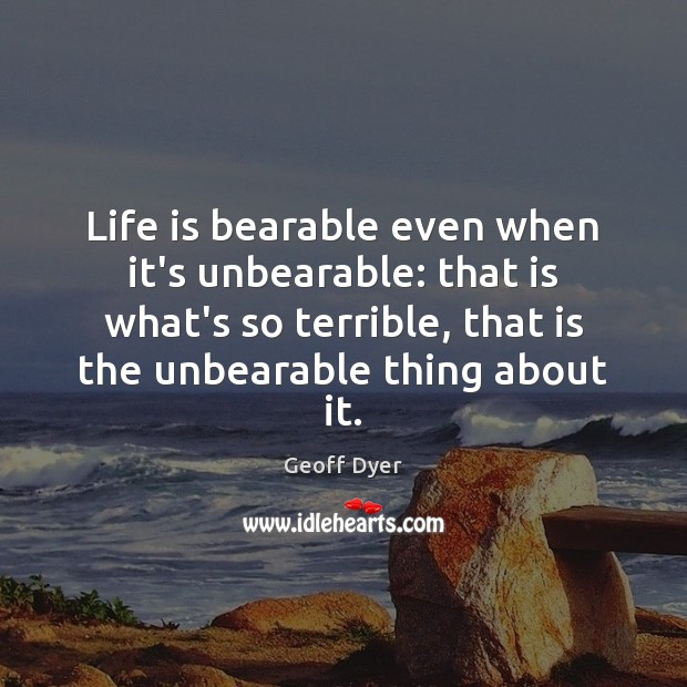 Life is bearable even when it's unbearable: that is what's so terrible, Image