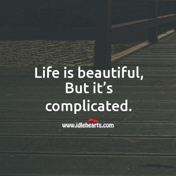 Life is beautiful, but it's complicated. Life is Beautiful Quotes Image