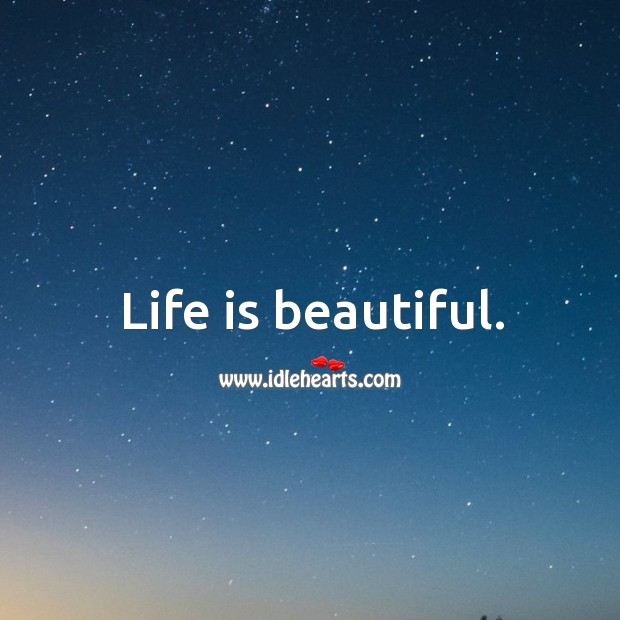 Life is beautiful. Life is Beautiful Quotes Image