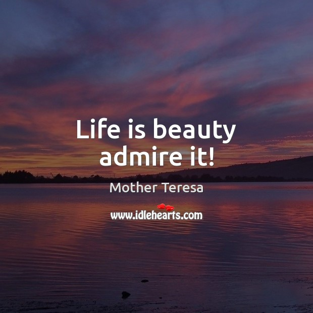 Image, Life is beauty admire it!