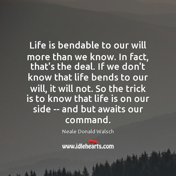 Life is bendable to our will more than we know. In fact, Image