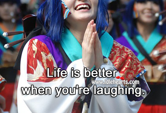 Life is better when you're laughing. Laughter Quotes Image