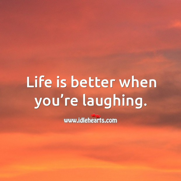Life is better when you're laughing. Image