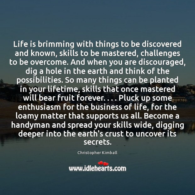 Life is brimming with things to be discovered and known, skills to Image