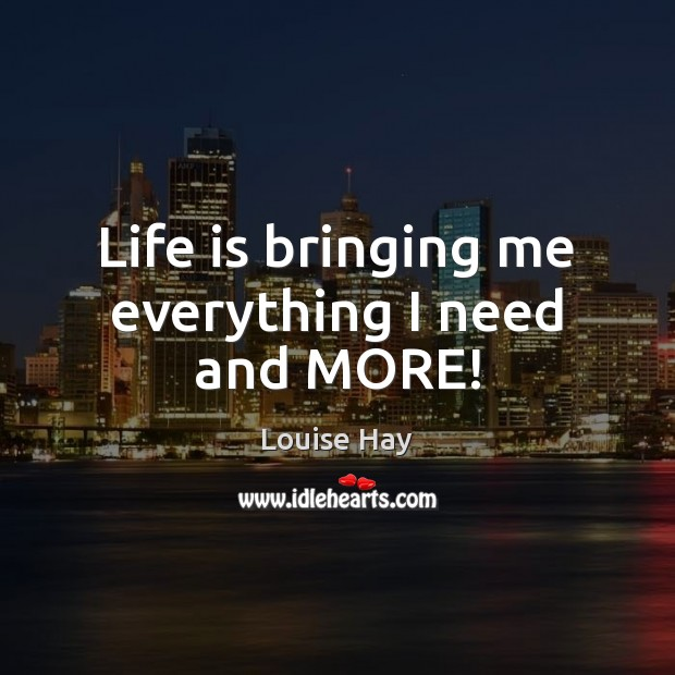 Image, Life is bringing me everything I need and MORE!