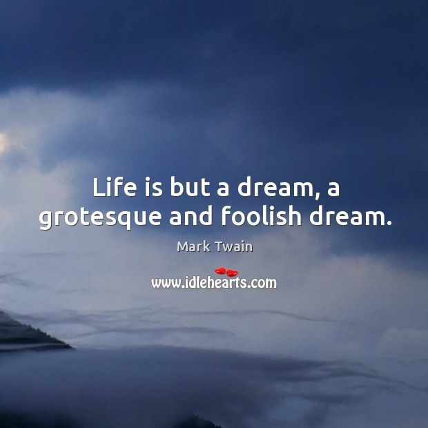 Life is but a dream, a grotesque and foolish dream. Image