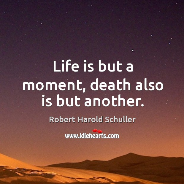 Life is but a moment, death also is but another. Image