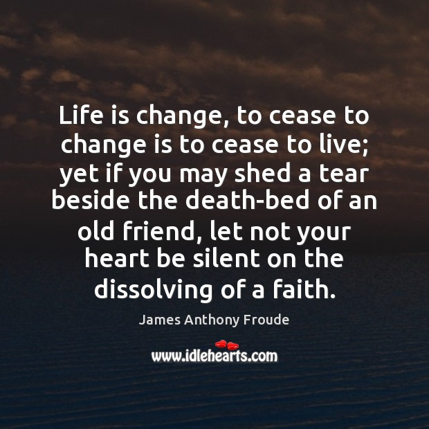 Life is change, to cease to change is to cease to live; Image