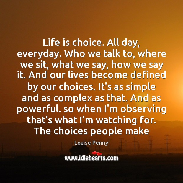 Life is choice. All day, everyday. Who we talk to, where we Image