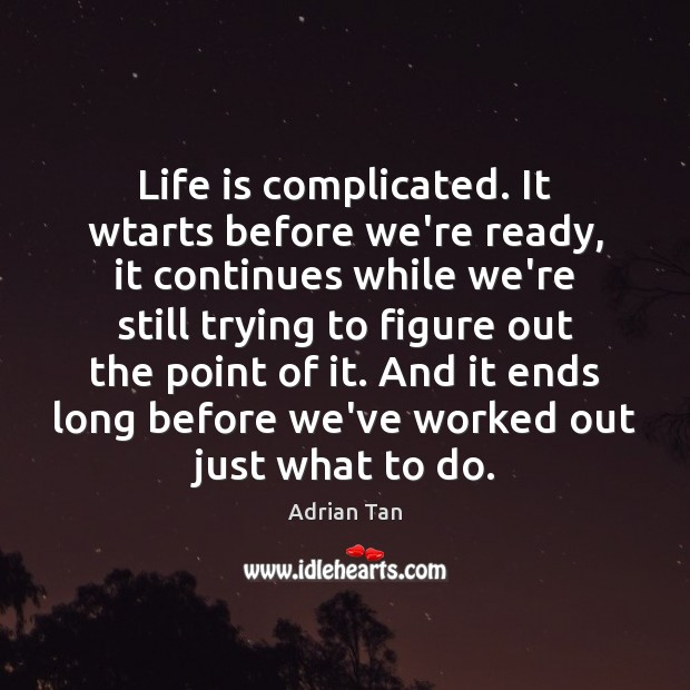 Image, Life is complicated. It wtarts before we're ready, it continues while we're