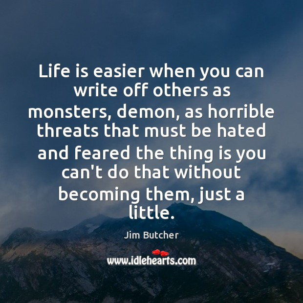 Life is easier when you can write off others as monsters, demon, Image