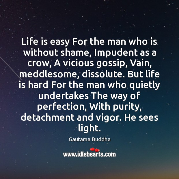 Life is easy For the man who is without shame, Impudent as Life is Hard Quotes Image