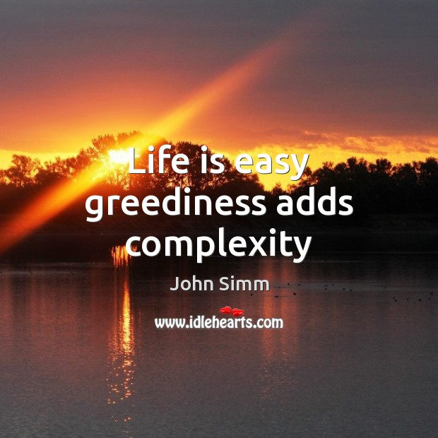 Life Is Easy Greediness Adds Complexity