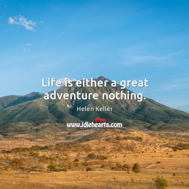 Life is either a great adventure nothing. Image