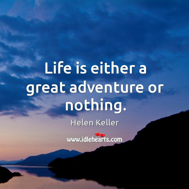 Image, Life is either a great adventure or nothing.