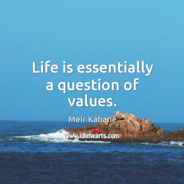 Life is essentially a question of values. Image
