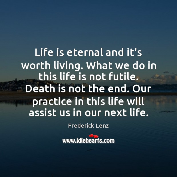 Life is eternal and it's worth living. What we do in this Image