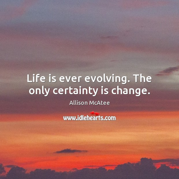 Image, Life is ever evolving. The only certainty is change.