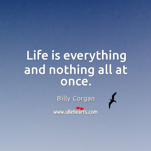 Life is everything and nothing all at once. Image