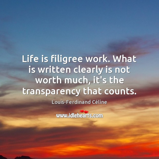 Life is filigree work. What is written clearly is not worth much, Louis-Ferdinand Céline Picture Quote