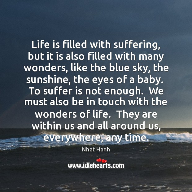 Life is filled with suffering, but it is also filled with many Nhat Hanh Picture Quote