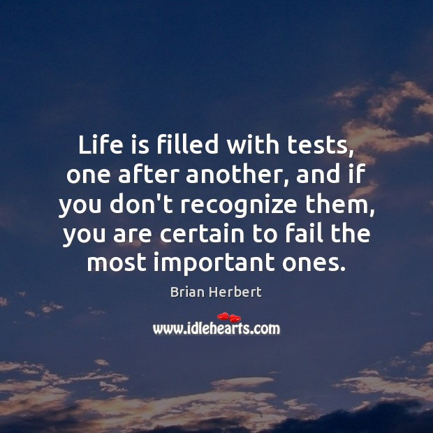 Life is filled with tests, one after another, and if you don't Brian Herbert Picture Quote