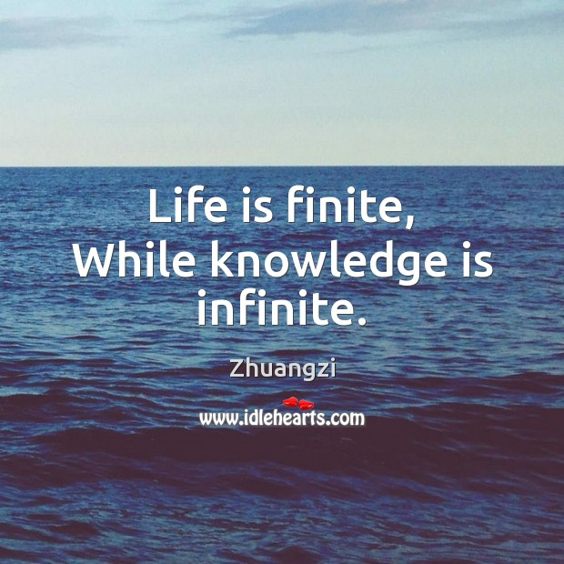 Life is finite, While knowledge is infinite. Image