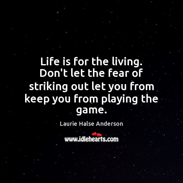 Life is for the living. Don't let the fear of striking out Image