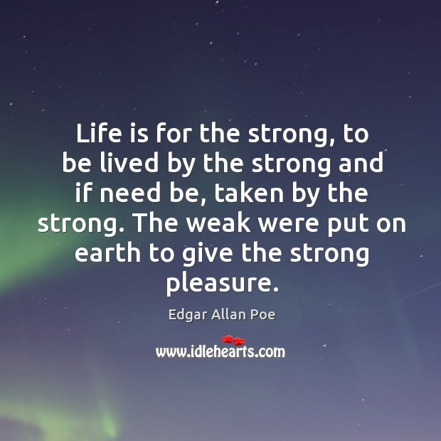 Life is for the strong, to be lived by the strong and Image