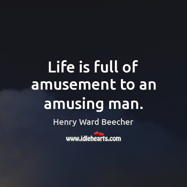 Life is full of amusement to an amusing man. Image