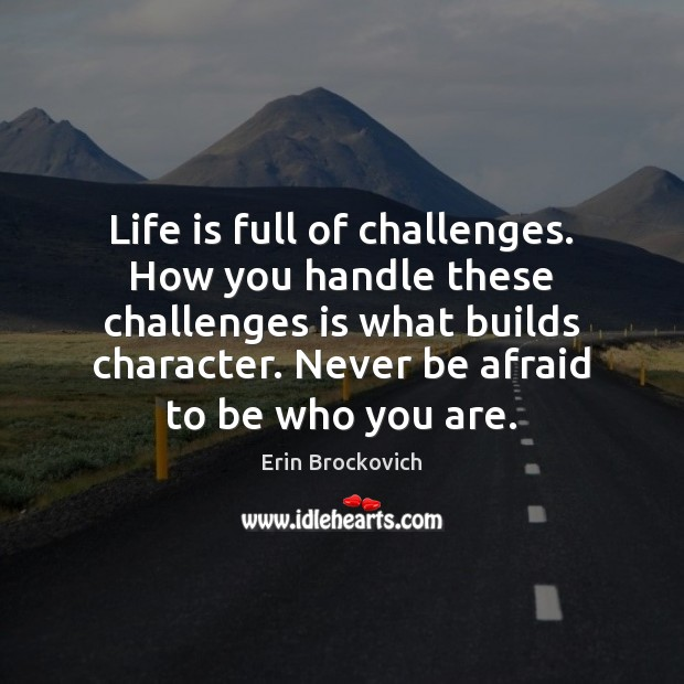 Life is full of challenges. How you handle these challenges is what Never Be Afraid Quotes Image
