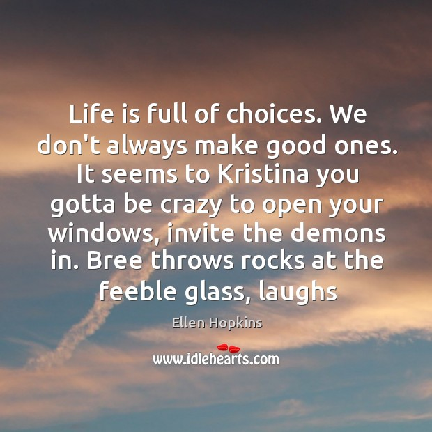 Life is full of choices. We don't always make good ones. It Ellen Hopkins Picture Quote