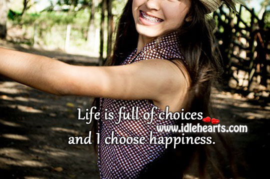 Life is full of choices and I choose happiness. Image