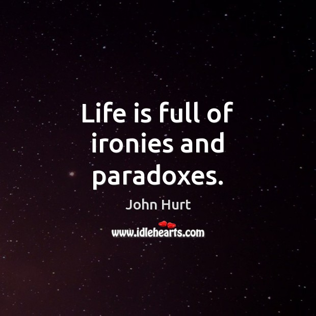 Image, Life is full of ironies and paradoxes.