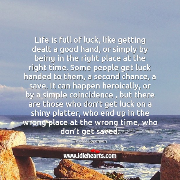 Life is full of luck, like getting dealt a good hand, or Jessica Sorensen Picture Quote