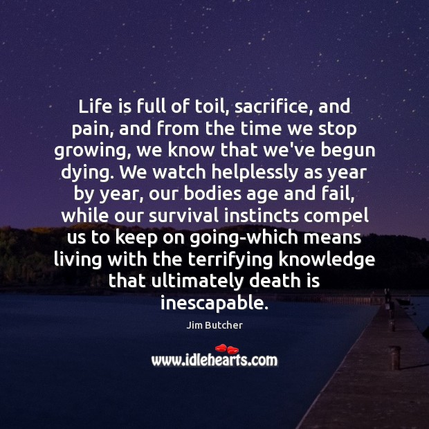 Life is full of toil, sacrifice, and pain, and from the time Death Quotes Image