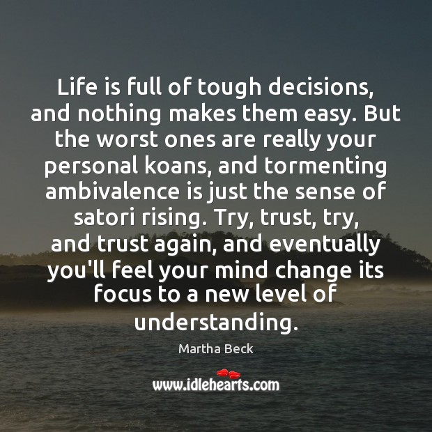 Image, Life is full of tough decisions, and nothing makes them easy. But