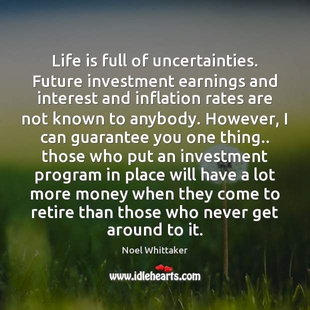Life is full of uncertainties. Future investment earnings and interest and inflation Image