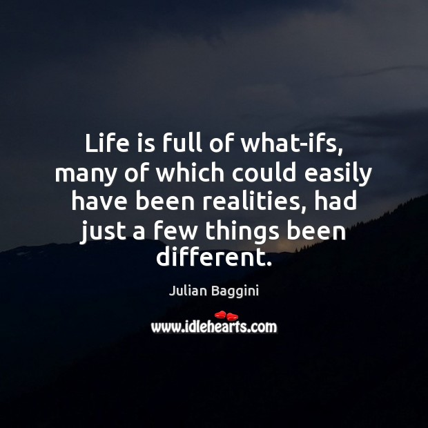 Image, Life is full of what-ifs, many of which could easily have been