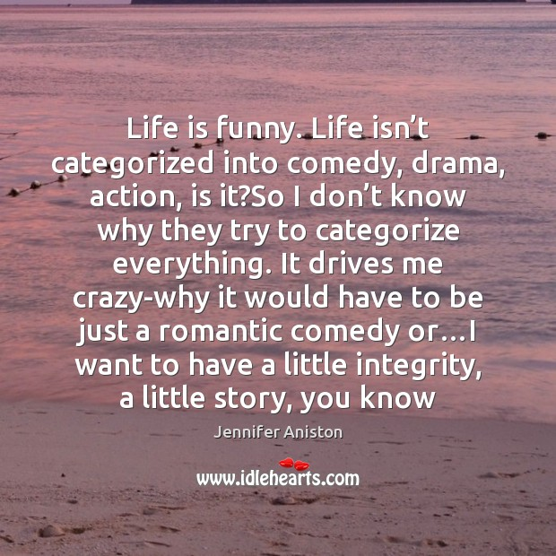 Life is funny. Life isn't categorized into comedy, drama, action, is Image