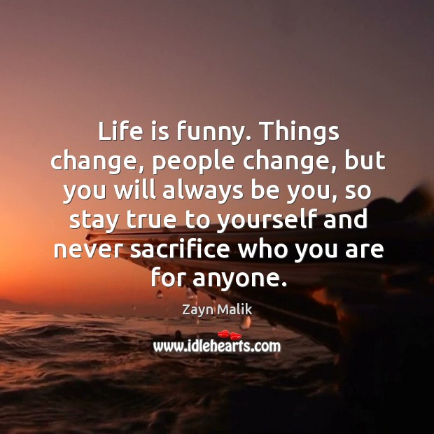 Life is funny. Things change, people change, but you will always be Image