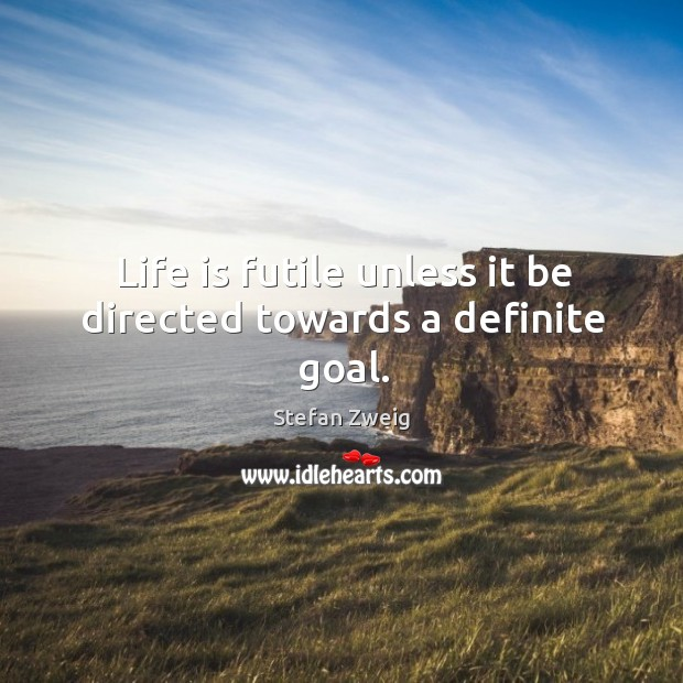 Life is futile unless it be directed towards a definite goal. Image