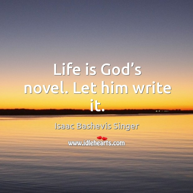 Image, Life is God's novel. Let him write it.
