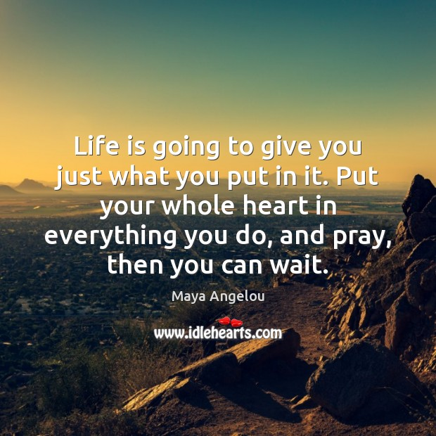 Life is going to give you just what you put in it. Image